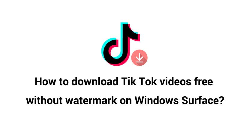 How to download TikTok videos  free without watermark on Window Surface?