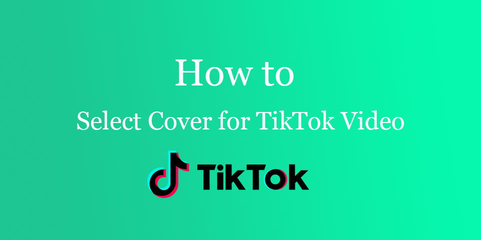How to Select Cover for TikTok Video?
